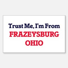 Trust Me, I'm from Frazeysburg Ohio Decal