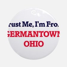 Trust Me, I'm from Germantown Ohio Round Ornament