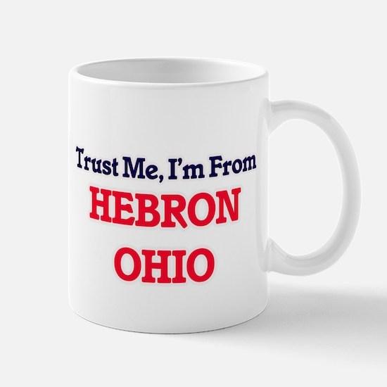 Trust Me, I'm from Hebron Ohio Mugs