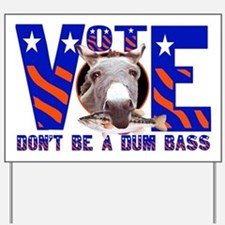 VOTE--DON'T BE A DUM BASS Yard Sign