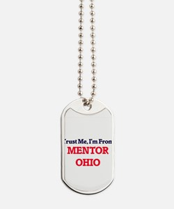Trust Me, I'm from Mentor Ohio Dog Tags