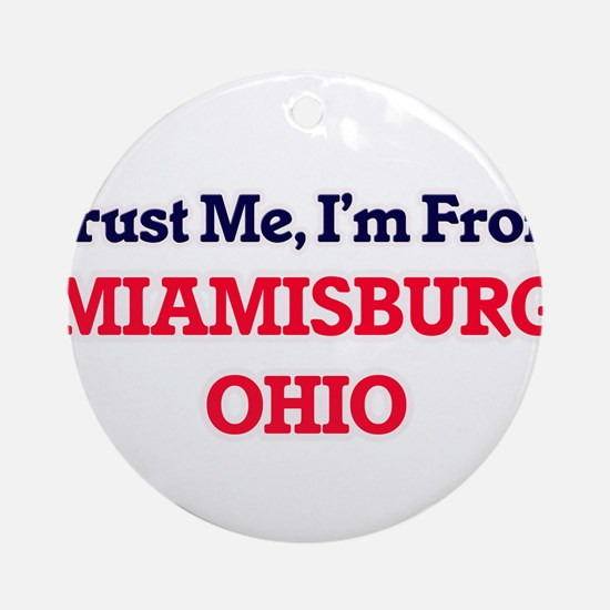 Trust Me, I'm from Miamisburg Ohio Round Ornament
