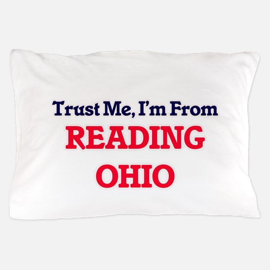 Trust Me, I'm from Reading Ohio Pillow Case