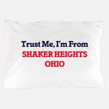 Trust Me, I'm from Shaker Heights Ohio Pillow Case