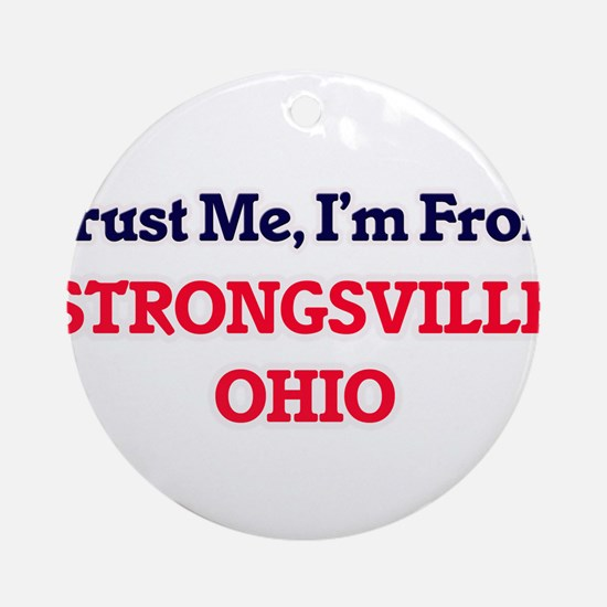 Trust Me, I'm from Strongsville Ohi Round Ornament
