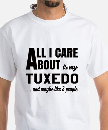 All I care about is my Tuxedo White T-Shirt