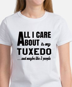 All I care about is my Tuxedo Women's T-Shirt