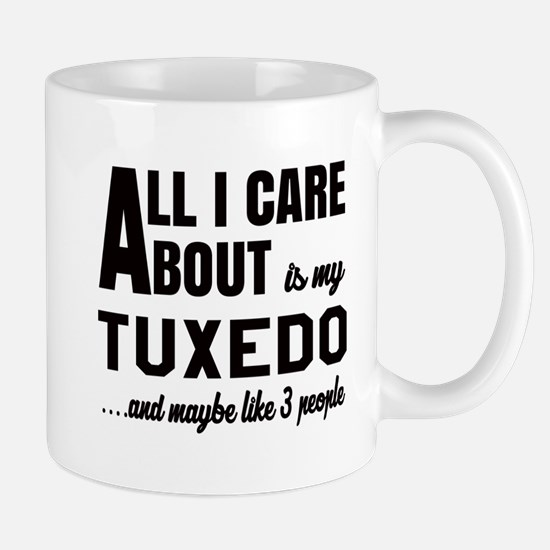 All I care about is my Tuxedo Mug
