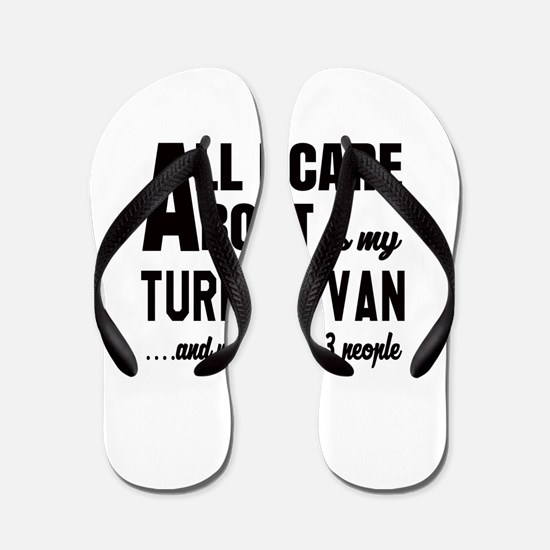 All I care about is my Turkish Van Flip Flops