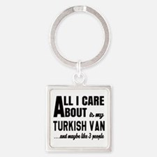 All I care about is my Turkish Van Square Keychain