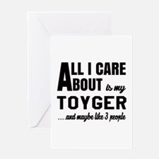 All I care about is my Toyger Greeting Card