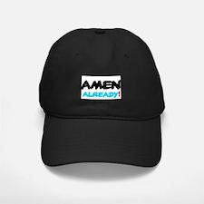 AMEN ALREADY! Baseball Hat