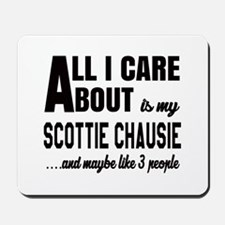 All I care about is my Scottie chausie Mousepad