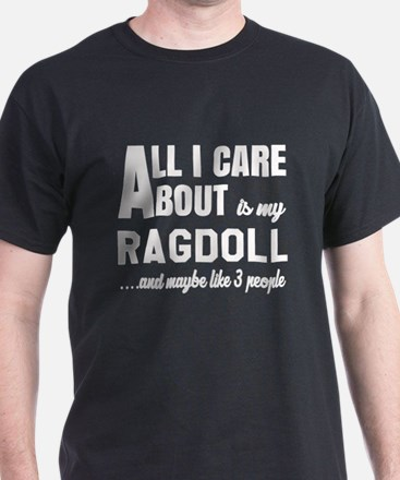 All I care about is my Ragdoll T-Shirt