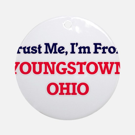 Trust Me, I'm from Youngstown Ohio Round Ornament