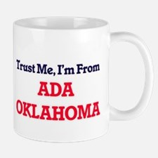 Trust Me, I'm from Ada Oklahoma Mugs