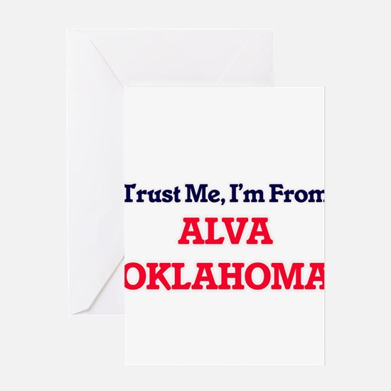 Trust Me, I'm from Alva Oklahoma Greeting Cards