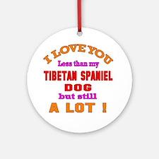 I love you less than my Tibetan Spa Round Ornament