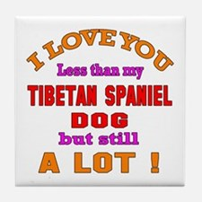 I love you less than my Tibetan Spani Tile Coaster