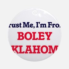 Trust Me, I'm from Boley Oklahoma Round Ornament