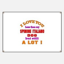 I love you less than my Spinone Italiano Do Banner