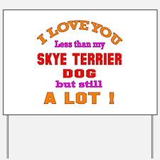 I love you less than my Skye Terrier Dog Yard Sign