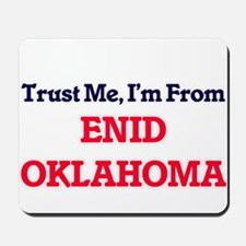 Trust Me, I'm from Enid Oklahoma Mousepad