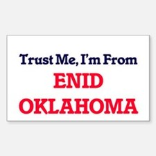Trust Me, I'm from Enid Oklahoma Decal