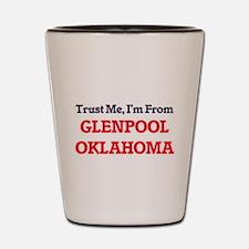 Trust Me, I'm from Glenpool Oklahoma Shot Glass