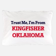 Trust Me, I'm from Kingfisher Oklahoma Pillow Case