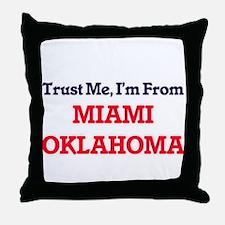 Trust Me, I'm from Miami Oklahoma Throw Pillow