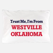 Trust Me, I'm from Westville Oklahoma Pillow Case
