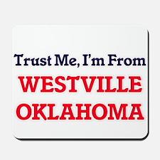 Trust Me, I'm from Westville Oklahoma Mousepad