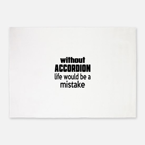 Without Accordion Life Would Be A M 5'x7'Area Rug