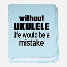 Without Ukulele Life Would Be A Mista baby blanket