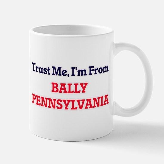 Trust Me, I'm from Bally Pennsylvania Mugs