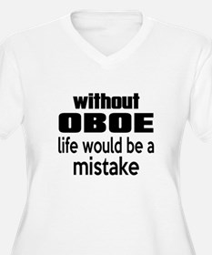 Without Oboe Life T-Shirt