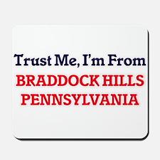 Trust Me, I'm from Braddock Hills Pennsy Mousepad