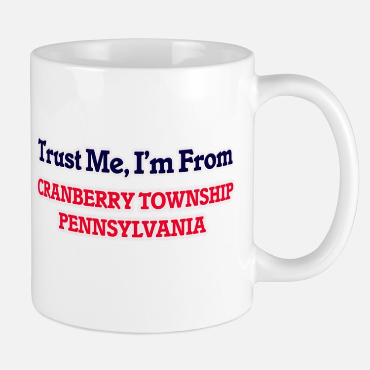 Trust Me, I'm from Cranberry Township Pennsyl Mugs