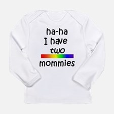 haha I have two mommies Long Sleeve T-Shirt