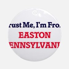 Trust Me, I'm from Easton Pennsylva Round Ornament