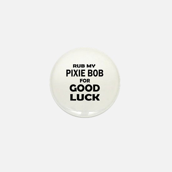 Rub my Pixie-Bob for good luck Mini Button