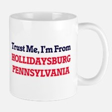 Trust Me, I'm from Hollidaysburg Pennsylvania Mugs