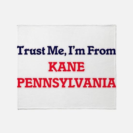 Trust Me, I'm from Kane Pennsylvania Throw Blanket