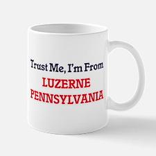 Trust Me, I'm from Luzerne Pennsylvania Mugs