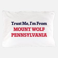 Trust Me, I'm from Mount Wolf Pennsylv Pillow Case