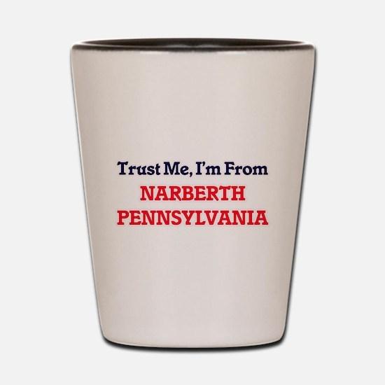 Trust Me, I'm from Narberth Pennsylvani Shot Glass