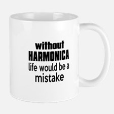 Without Harmonica Life Would Be A Mista Mug