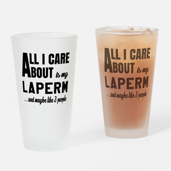 All I care about is my LaPerm Drinking Glass