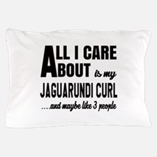 All I care about is my Jaguarundi curl Pillow Case